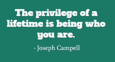 the-privilege-of-a-lifetime-is-being-who-you-are-2