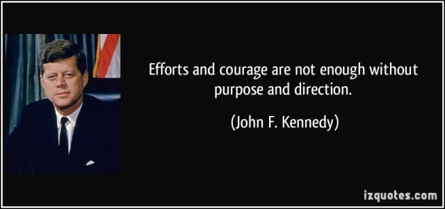 quote-efforts-and-courage-are-not-enough-without-purpose-and-direction-john-f-kennedy-100688
