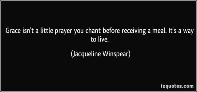 quote-grace-isn-t-a-little-prayer-you-chant-before-receiving-a-meal-it-s-a-way-to-live-jacqueline-winspear-290925